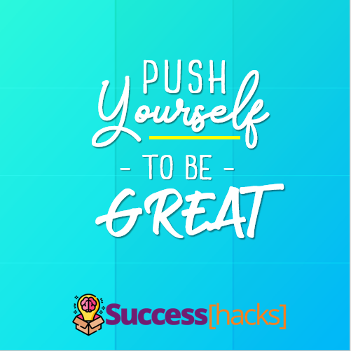 Push yourself to be great.