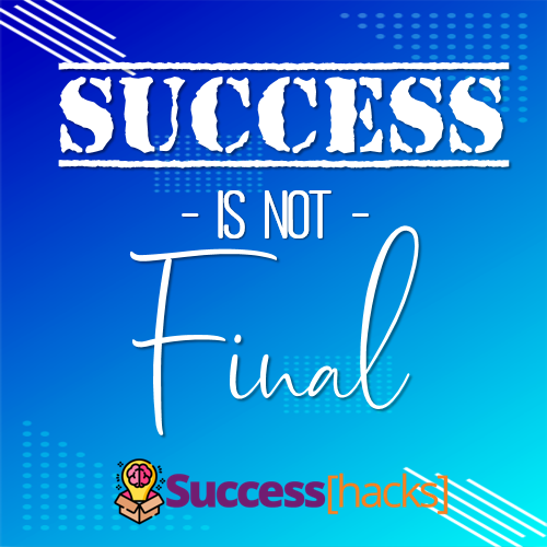 Success is not final.