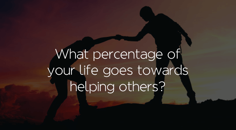 What percentage of your life goes towards helping others?